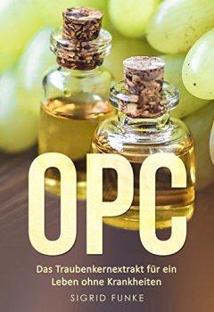 Buchdeckel von OPC: Das Traubenkernextrakt für ein Leben ohne Krankheiten