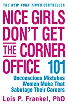 Nice Girls Don't Get the Corner Office: 101 Unconscious Mistakes Women Make That Sabotage Their Careers (Business Plus)
