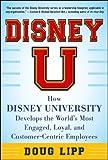 Disney U: How Disney University Develops the World's Most Engaged, Loyal, and Customer-Centric Employees: How Disney University Develops the World's Most Engaged, Loyal, and Customer-Centric Employees