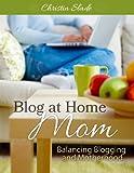 Blog at Home Mom: Balancing Blogging and Motherhood