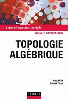 Livres Couvertures de Topologie algébrique : Cours et exercices corrigés (Mathématiques)