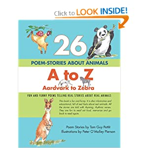 26 POEM-STORIES ABOUT ANIMALS, A to Z, Aardvark to Zebra: Fun and Funny Poems Telling  Real Stories About  Real  Animals