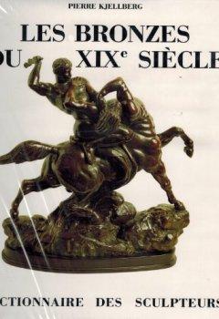 Livres Couvertures de Les Bronzes du XIXe siècle : Dictionnaire des sculpteurs