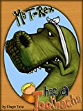 My T-Rex Has A Toothache - Childrens Picture Book