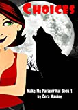 Choices (Make Me Paranormal Book 1)