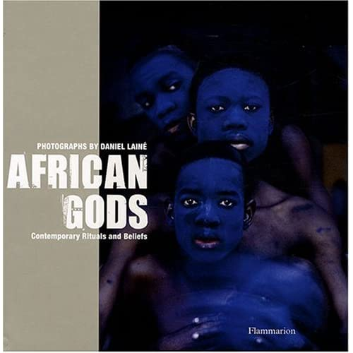 African Gods: Contemporary Rituals and Beliefs (Hardcover) by Daniel Laine,  Anne Stamm, Pierre Saulnier.