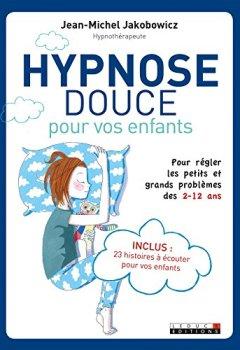 Livres Couvertures de Hypnose douce pour les enfants: Pour régler les petits et grands problèmes des 2 - 12 ans
