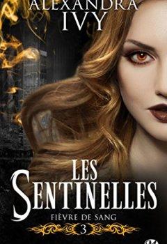 Alexandra Ivy - Les Sentinelles, T3 : Fièvre de sang 2019