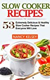 Slow Cooker Recipes: 53 Extremely Delicious & Healthy Crockpot Recipes That Everyone Will Love (Slow Cooker Recipes, Slow Cooker, Slow Cooker books,Crockpot, Crockpot Recipes, Easy Recipe Meals)
