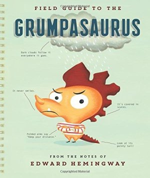 Field Guide to the Grumpasaurus by Edward Hemingway | Featured Book of the Day | wearewordnerds.com