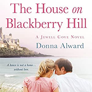 The House on Blackberry Hill | [Donna Alward]