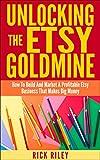 Unlocking The Etsy Goldmine: How To Build And Market A Profitable Etsy Business Making Big Money (Making Money Online)