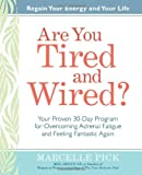 Are You Tired and Wired?: Your Proven 30-Day Program for Overcoming Adrenal Fatigue and Feeling Fantastic Again