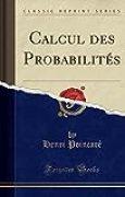 Calcul Des Probabilités (Classic Reprint)