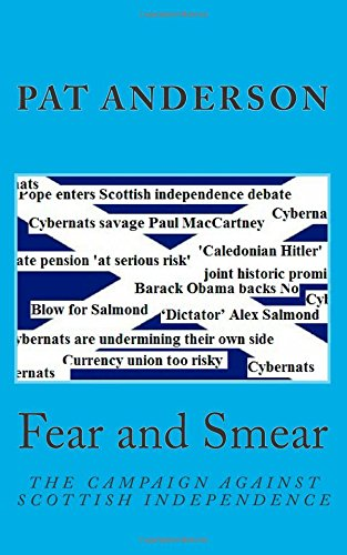 Fear and Smear: The Campaign against Scottish Independence