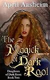 The Magick of Dark Root: A Paranormal Fantasy (The Daughters of Dark Root Book 2)