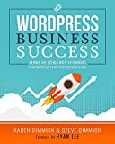 WordPress Business Success: Behind the Scenes with 14 Thriving WordPress Focused Businesses