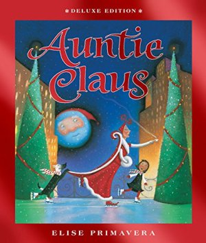 Auntie Claus deluxe edition by Elise Primavera | Featured Book of the Day | wearewordnerds.com