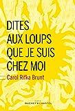 Dites aux loups que je suis chez moi par Carol Rifka Brunt