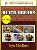 Decadent, Sinful Quick Breads (In the Pantry Quick Breads)
