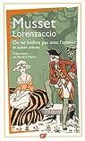 Lorenzaccio : On ne badine pas avec l'amour et autres pièces