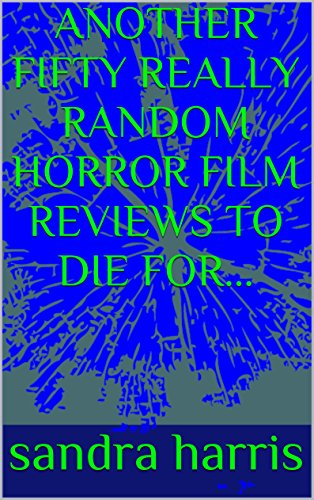 ANOTHER FIFTY REALLY RANDOM HORROR FILM REVIEWS TO DIE FOR...