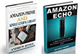 Amazon Echo: A Beginners Guide to Amazon Echo and Amazon Prime Membership (Alexa Kit, Amazon Prime, users guide, web services, digital media, Amazon Echo, ... Prime and Kindle Lending Library Book 6)