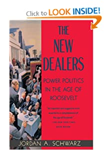 The New Dealers: Power Politics in the Age of Roosevelt Jordan A. Schwarz