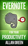 Evernote for Your Productivity - The Beginner's Guide to Getting Things Done with Evernote or How to Organize Your Life with Notetaking and Archiving: ... Evernote Bible, Evernote Notebook)