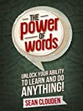 The Power of Words: Unlock Your Ability to Learn and Do Anything