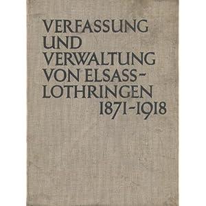 Verfassung und Verwaltung von Elsaß-Lothringen 1871-1918 (Das Reichsland Elsaß-Lothringen 1871-1918; Band II (erster Teil))
