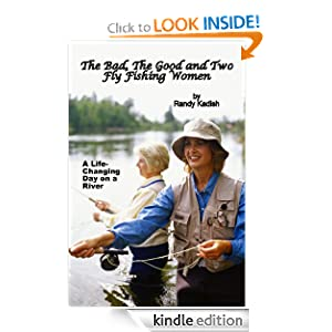 The Bad, The Good and Two Fly Fishing Women: A Life-Changing Day on a River