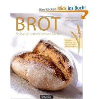 Brot : so backen unsere besten Bäcker / Christine Schroeder ; Björn Kray Iversen
