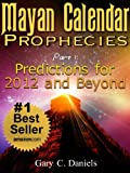 Mayan Calendar Prophecies| Part 1: Predictions for 2012 and Beyond