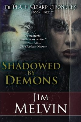 The Death Wizard Chronicles: Shadowed by Demons by Jim Melvin