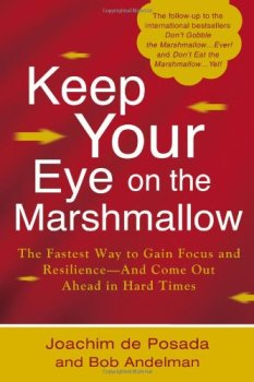 Keep Your Eye on the Marshmallow: Gain Focus and Resilience-And Come Out Ahead by Joachim de Posada and Bob Andelman