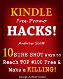 Kindle Free Promo Hacks for Authors - 10 Sure Shot Ways to Reach the Top #100 Free & Make a Killing!