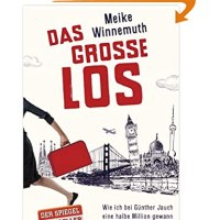 Das grosse Los : wie ich bei Günther Jauch eine halbe Million gewann und einfach losfuhr / Meike Winnemuth