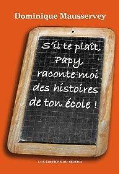 S'il Te Plaît, Papy, Raconte Moi Des Histoires De Ton école ! : Recueil D'histoires Du Passé