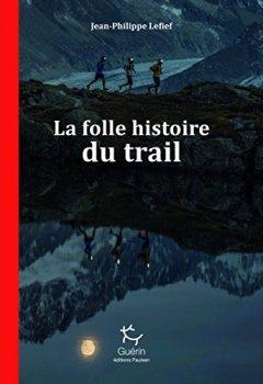 Livres Couvertures de La Folle Histoire du trail