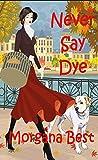 Never Say Dye (A Sibyl Potts Cozy Mystery, Book 3)