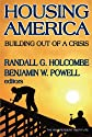 Housing America: Building Out of a Crisis (Independent Studies in Political Economy)
