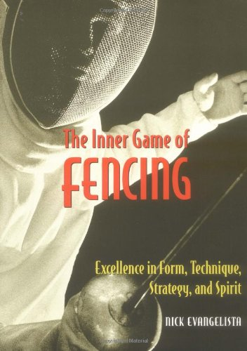 The Inner Game of Fencing: Excellence in Form, Technique, Strategy and Spirit.
