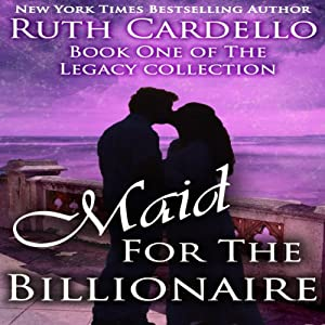Maid for the Billionaire: Book 1 of the Legacy Collection   [Ruth Cardello]