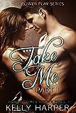 Take Me: Part 1 (Power Play Series)