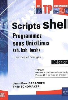 Livres Couvertures de Scripts shell - Programmez sous Unix/Linux (sh, ksh, bash) - Exercices et corrigés (3e édition)