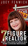 The 7 Figure Realtor: Become a Mega Marketer, Sustain Mega Income & Experience Mega Success