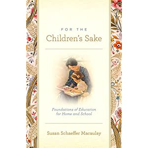 For the Childrens Sake: Foundations of Education for Home and School
