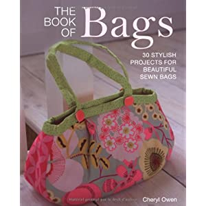 The Book of Bags: 30 Stylish Projects Fo Beautiful Sewn Bags: 30 Stylish projects for Beautiful Sewn Bags