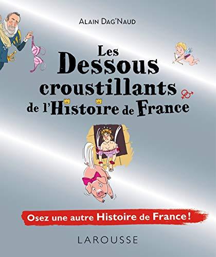 Telecharger Les dessous croustillants de l'histoire de france de Alain Dag'Naud
